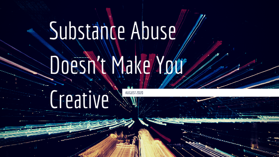 Substance Abuse Doesn't Make You Creative