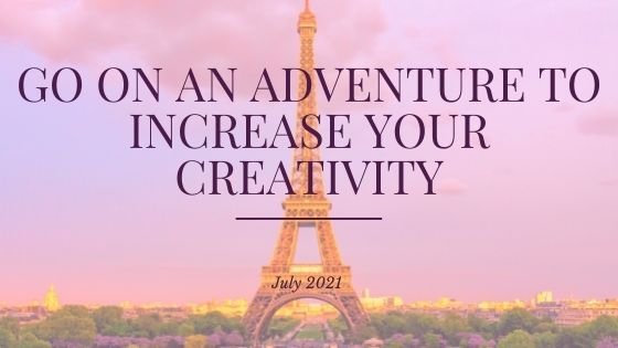 Go On An Adventure to Increase Your Creativity [Once You are FullyVaccinated]