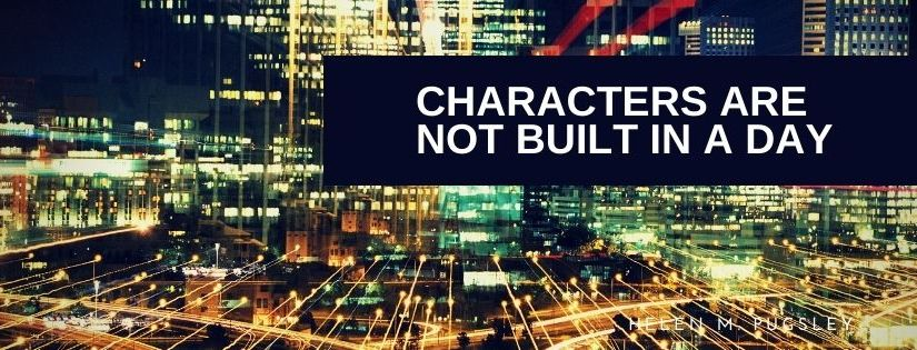 Characters Are Not Built in aDay